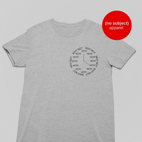 WHY NOT NOW Shirt