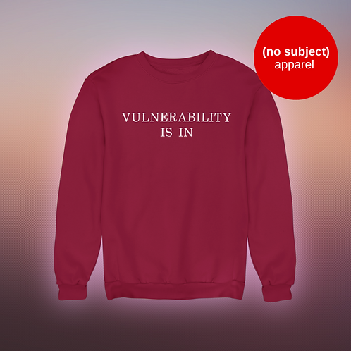PREORDER - Vulnerability Is In Crewneck