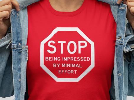 HOW TO // Stop Being Impressed By Minimal Effort