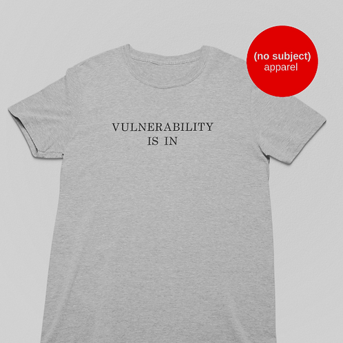 Vulnerability Is In Shirt