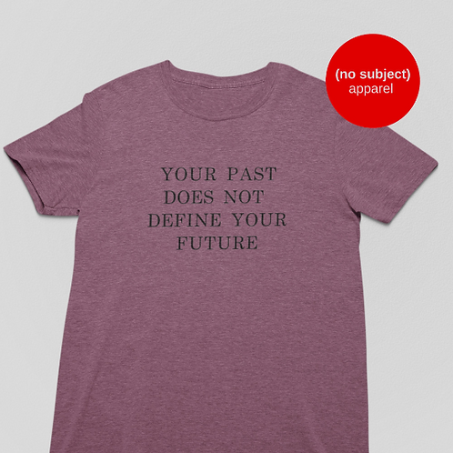 Your Past Does Not Define Shirt