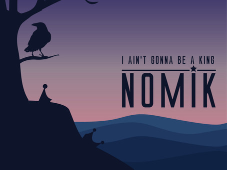 #review: Nomik - I Ain't Gonna Be A King