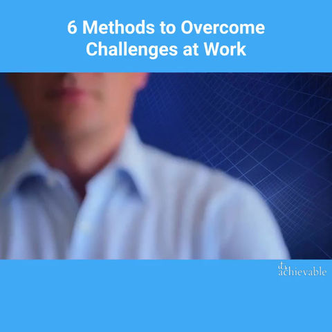 6 Methods to Overcome Challenges at Work
