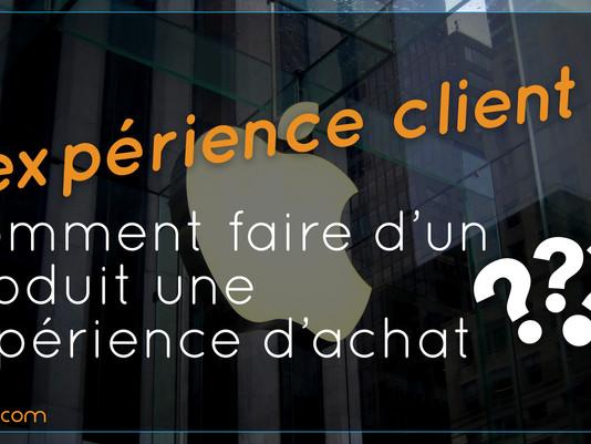 L'expérience client, comment faire d'un produit une expérience d'achat