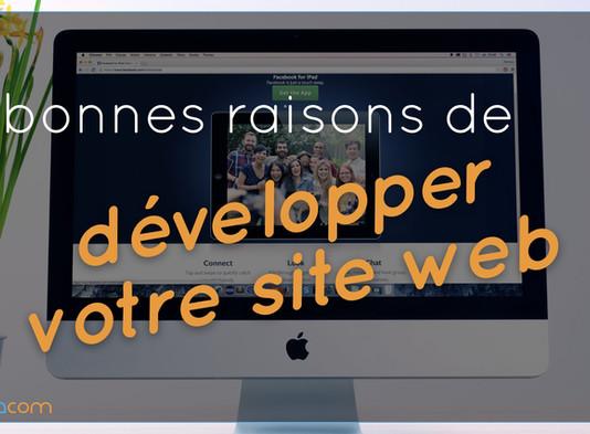 9 Bonnes raisons de développer votre site web !