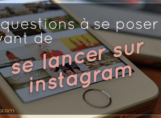 6 Questions à se poser avant de se lancer sur Instagram