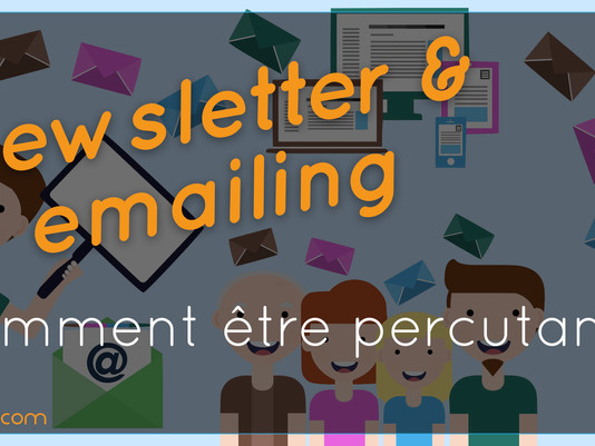Newsletter & emailing, comment être percutant ?