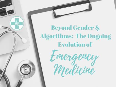 Beyond Gender & Algorithms:  The Ongoing Evolution of Emergency Medicine