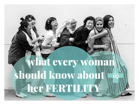 What Every Woman Should Know About Her Fertility