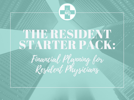 The Resident Starter Pack: 3 Critical Pieces of Financial Planning for Resident Physicians