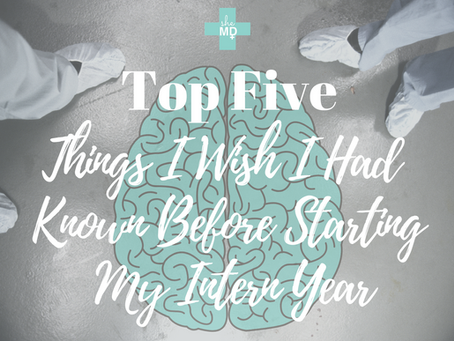 Top Five Things I Wish I Had Known Before Starting My Intern Year