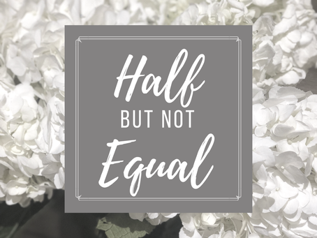 Half But NOT Equal