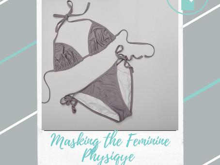 Masking the Feminine Physique