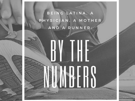 Being Latina, a Physician, a Mother and a Runner:                      By the Numbers