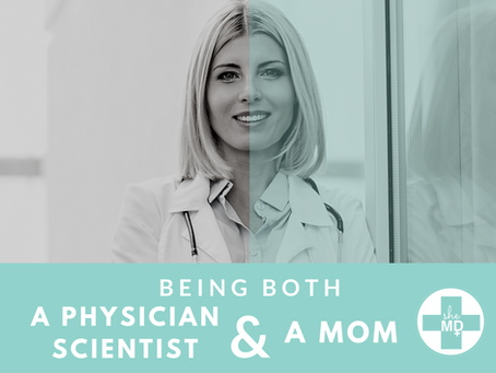 Being Both a Physician-Scientist and A Mom