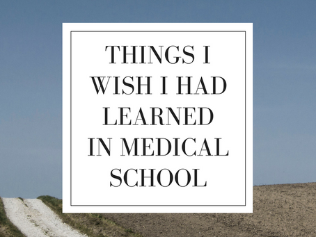 The Things I WISH I Had Learned in Medical School