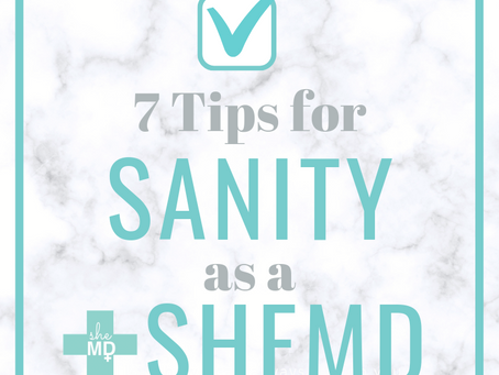 Seven Tips for Sanity as a sheMD