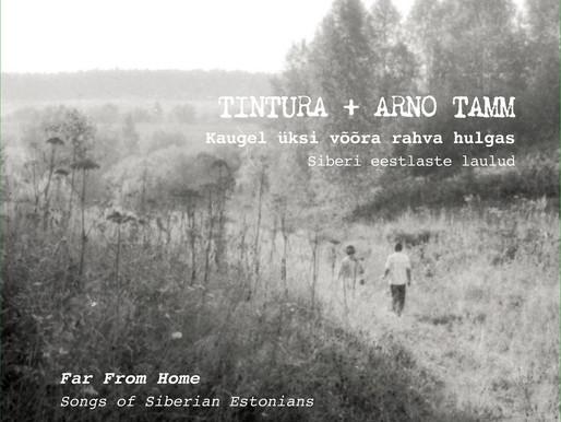 Tintura + Arno Tamm. Kaugel üksi võõra rahva hulgas. Siberi eestlaste laulud / Tintura, Arno Tamm