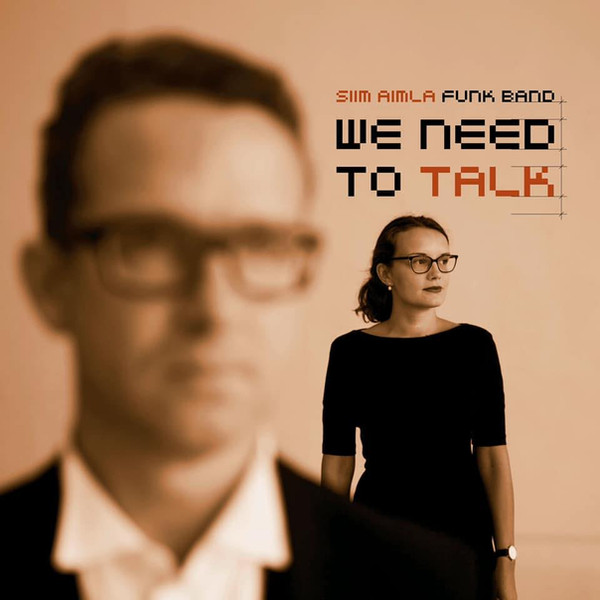 We Need to Talk. Siim Aimla Funk Band / Siim Aimla