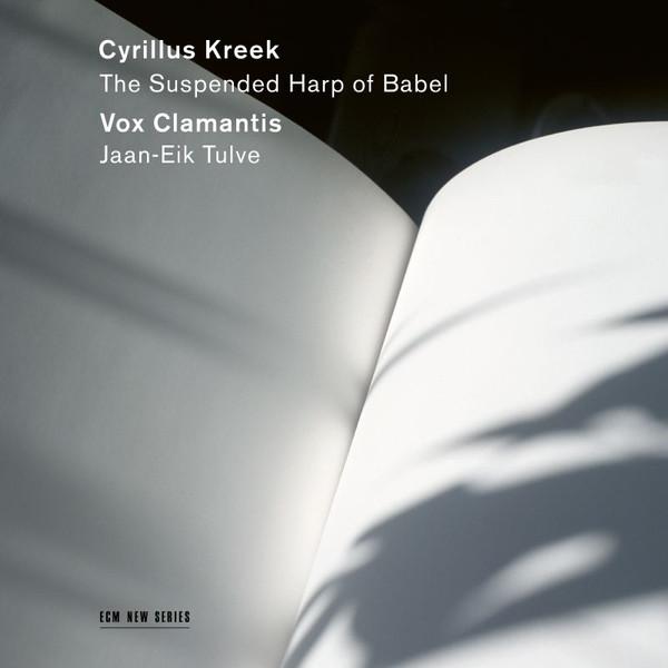 Cyrillus Kreek. The Suspended Harp of Babel. Vox Clamantis, Jaan-Eik Tulve / ECM