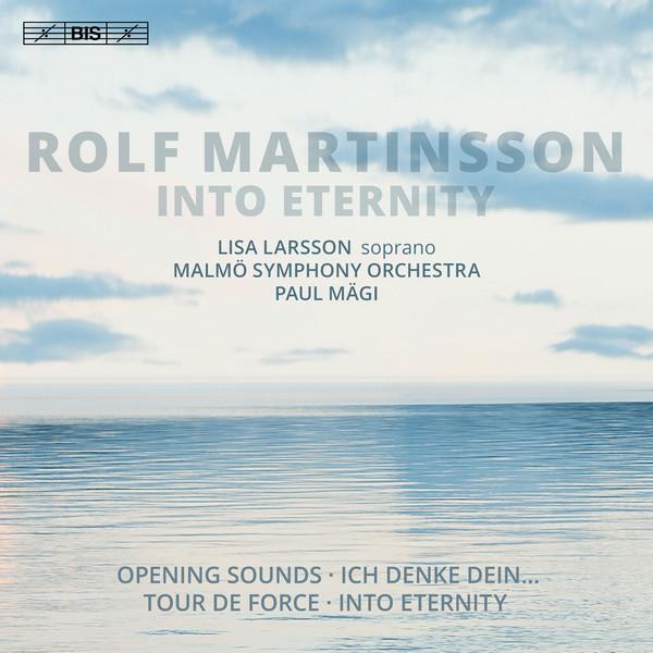 Rolf Martinsson. Into Eternity. Lisa Larsson, Malmö Symphony Orchestra, Paul Mägi / BIS