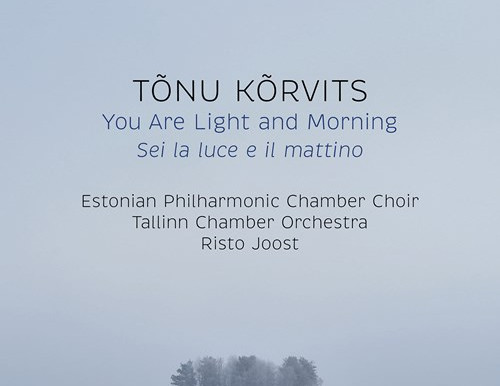 Tõnu Kõrvits. You Are Light and Morning / Ondine