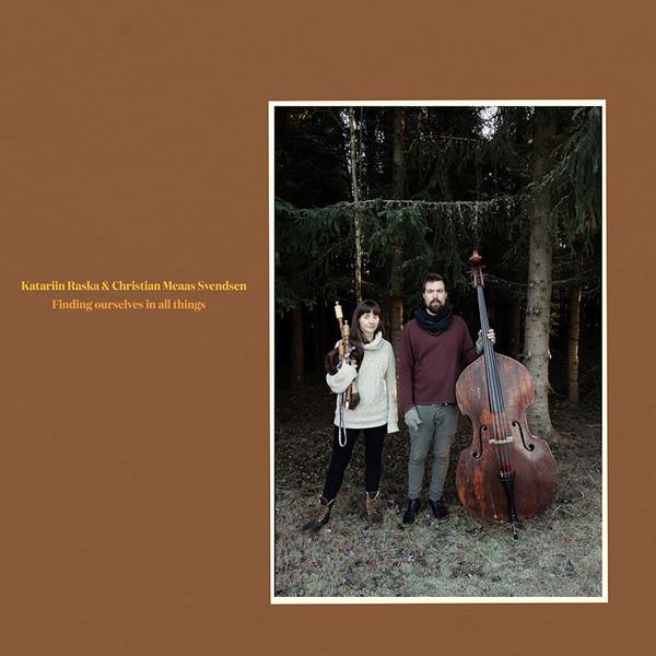 Finding Ourselves in All Things. Katariin Raska & Christian Meaas Svendsen / Nakama Records