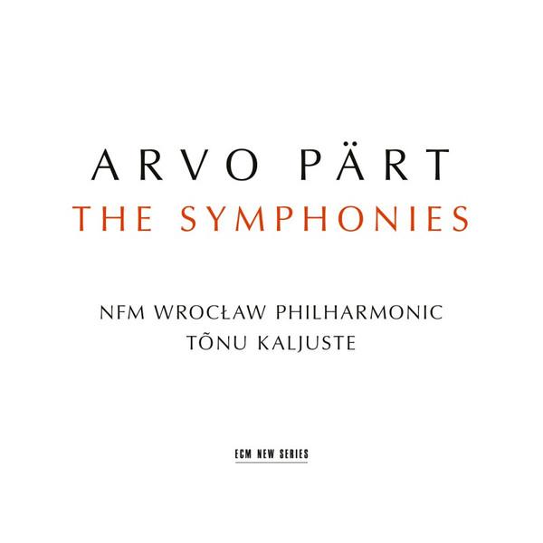 Arvo Pärt. The Symphonies. NFM Wrocław Philharmonic, Tõnu Kaljuste / ECM