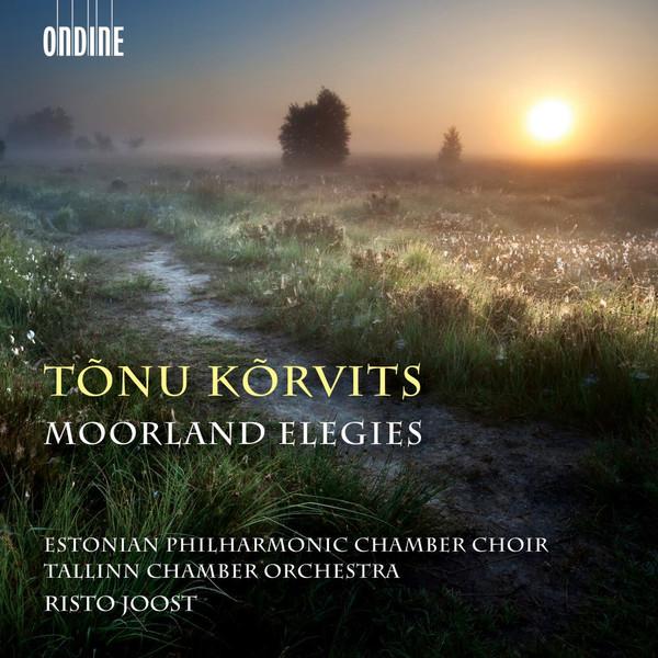 Tõnu Kõrvits. Moorland Elegies. Eesti Filharmoonia Kammerkoor, Tallinna Kammerorkester, Risto Joost