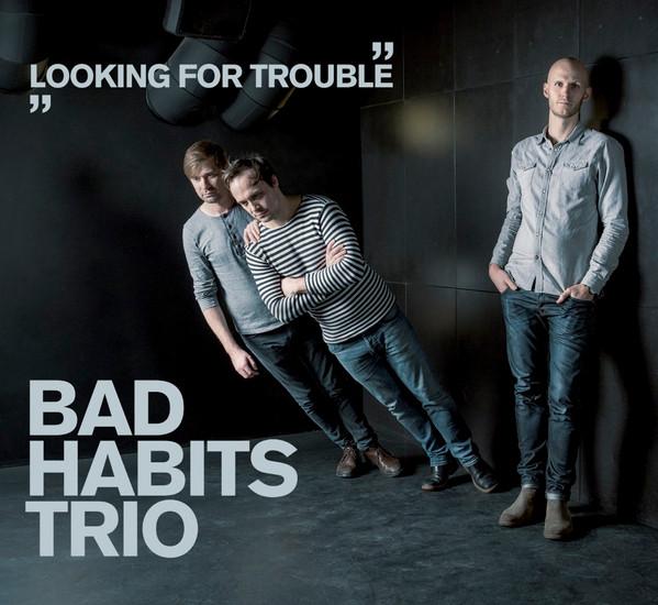 Looking for Trouble. Bad Habits Trio / Kuula!