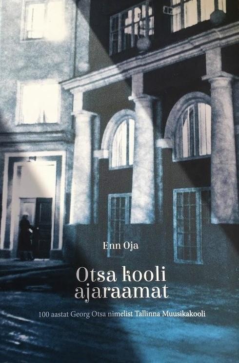Enn Oja. Otsa kooli ajaraamat. 100 aastat G. Otsa nimelist Tallinna muusikakooli