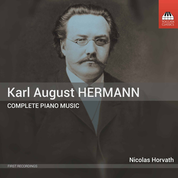 Karl August Hermann. Complete Piano Music. Nicolas Horvath / Toccata Classics