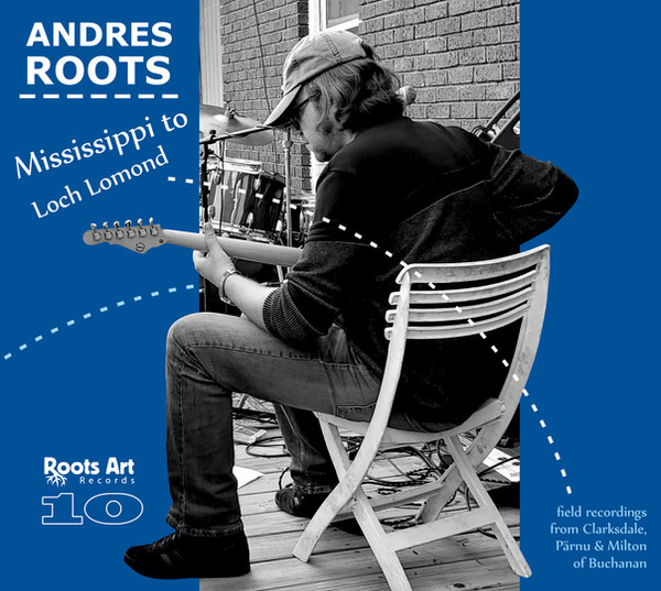 Mississippi to Loch Lomond. Andres Roots. House Arrest. Andres Roots / Roots Art Records