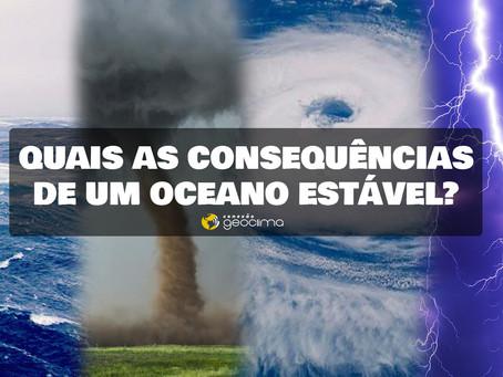 QUAIS AS CONSEQUÊNCIAS DE UM OCEANO ESTÁVEL?