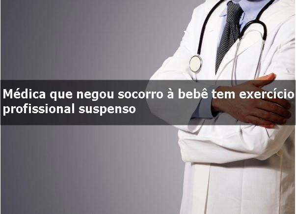 Médica que negou socorro à bebê tem exercício profissional suspenso