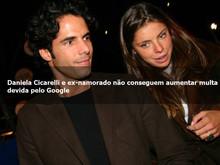 Daniela Cicarelli e ex-namorado não conseguem aumentar multa devida pelo Google