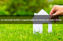 Lei aprovada facilita a regularização de imóveis em todo o Brasil