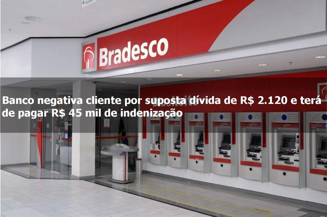 Banco negativa cliente por suposta dívida de R$ 2.120 e terá de pagar R$ 45 mil de indenização