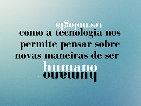 Como a tecnologia nos permite pensar sobre novas maneiras de ser humano