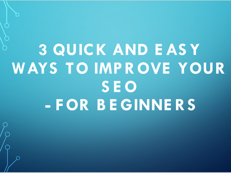 3 Quick and Easy Ways to Improve Your SEO for Beginners