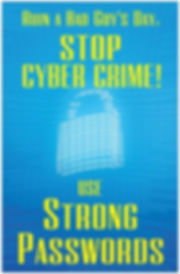 Stop Cyber Crime ​ Use Strong Passwords Poster Premium Poster Card Stock 11 x 17 This thick stock has a classic, elegant finish with a professional look – perfect for promoting your network security awareness program.