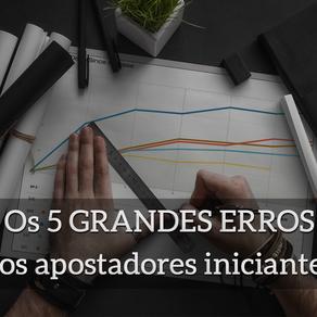 Os 5 GRANDES erros dos Apostadores Iniciantes
