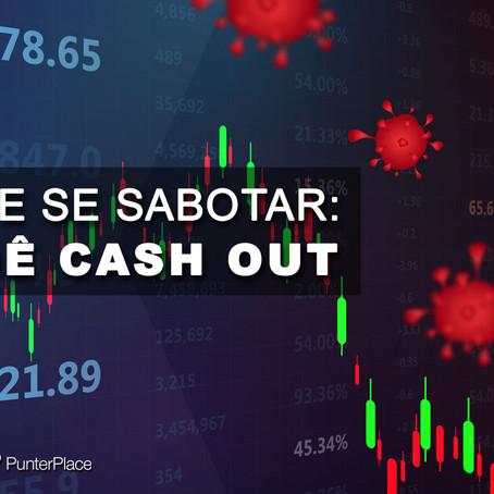 Pare de se sabotar: NÃO DÊ CASH OUT!!