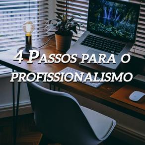 4 Passos para o Profissionalismo