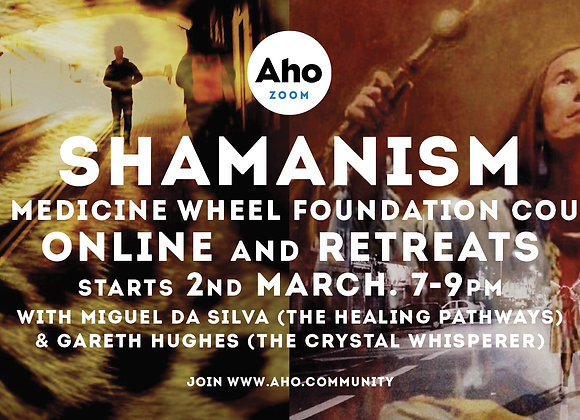 Shamanism & the Medicine Wheel Foundation Course Online & Retreats, 2nd March.