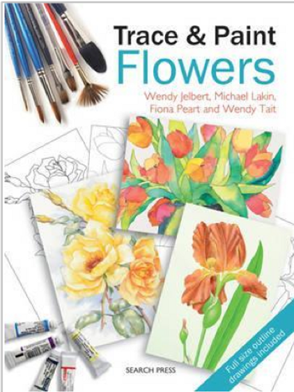 Trace & Paint Flowers - Wendy Jelbert, Wendy Tait, Michael Lakin and Fiona Peart