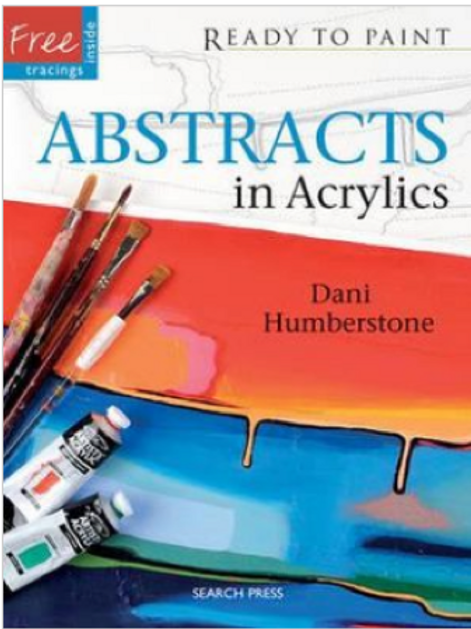 Ready to Paint: Abstracts in Acrylics by Dani Humberstone