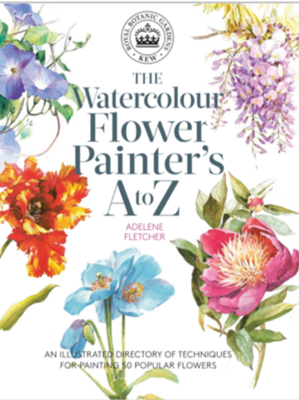The Watercolour Flower Painter's A to Z by Adelene Fletcher