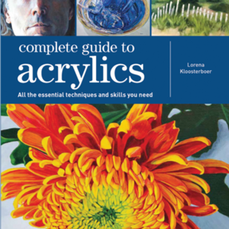 Complete Guide to Acrylic by Lorena Kloosterboer