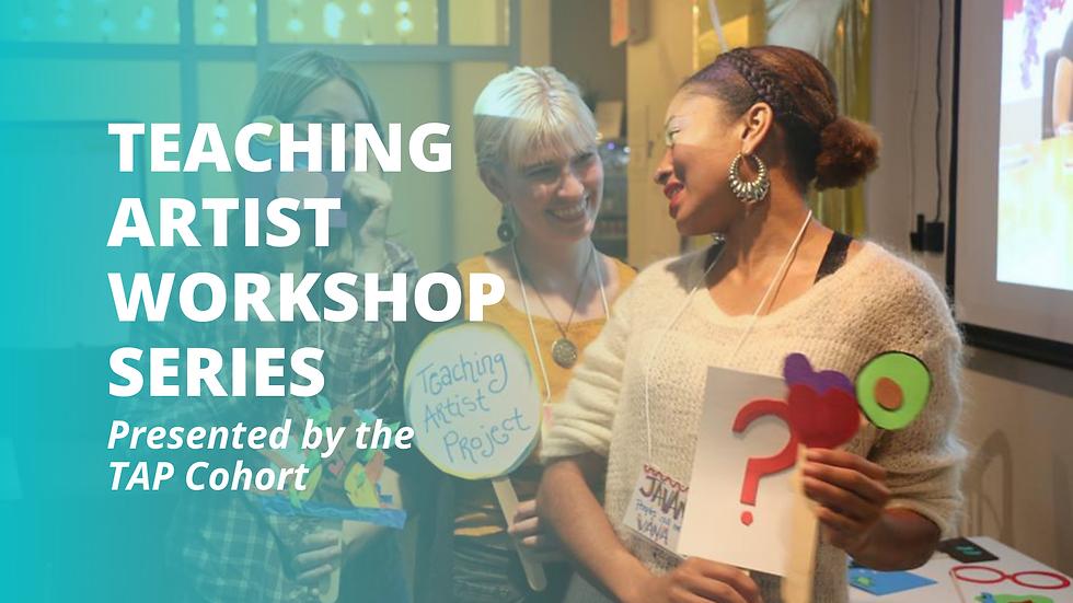 TEACHING ARTIST WORKSHOP SERIES.png